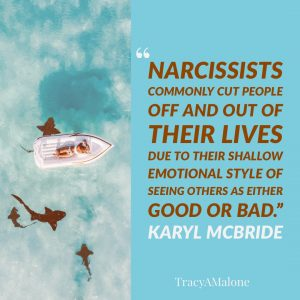 """Narcissists commonly cut people off and out of their lives due to their shallow emotional style of seeing others and either good or bad. - Karyl McBride"