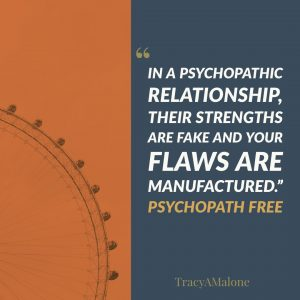"""In a psychopathic relationship, their strength are fake and your flaws are manufactured."" - Psychopath Free"