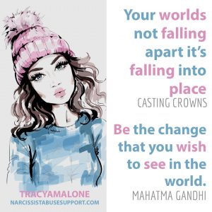 Free Yourself from Narcissistic Abuse Patterns : Your world's not falling apart, it's falling into place. - Casting Crowns | Be the change that you wish to see in the world. - Mahatma Gandhi
