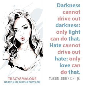 Free Yourself from Narcissistic Abuse Patterns : Darkness cannot drive out darkness: only light can do that. Hate cannot drive out hate: only love can do that. - Martin Luther King Jr.