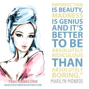 "Free Yourself from Narcissistic Abuse Patterns : ""Imperfection is beauty, Madness is genius and it's better to be absolutely ridiculous than absolutely boring."" - Marilyn Monroe"