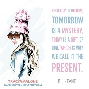 "Free Yourself from Narcissistic Abuse Patterns : ""Yesterday is history, tomorrow is a mystery, today is a gift of god, which is why we call it the present."" - Bil Keane"