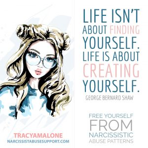 "Free Yourself from Narcissistic Abuse Patterns : ""Life isn't about finding yourself. Life is about creating yourself."" - George Bernard Shaw"