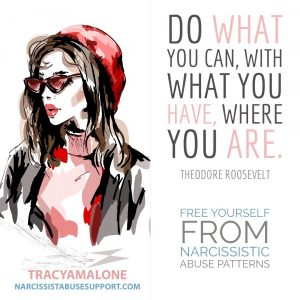 "Free Yourself from Narcissistic Abuse Patterns : ""Do what you can, with what you have, where you are."" - Theodore Roosevelt"
