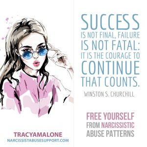 "Free Yourself from Narcissistic Abuse Patterns : ""Success is not final, failure is not fatal: it is the courage to continue that counts."" - Winston S. Churchill"