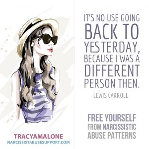 "Free Yourself from Narcissistic Abuse Patterns : ""It's no use going back to yesterday, because I was a different person then."" - Lewis Carroll"