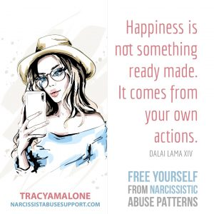 "Free Yourself from Narcissistic Abuse Patterns : ""Happiness is not something ready made. It comes from your own actions."" - Dalai Lama, XIV"