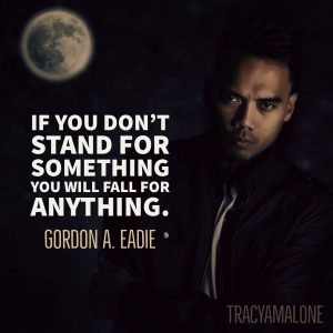 """If you don't stand for something, you will fall for anything."" - Gordon A. Eadie"