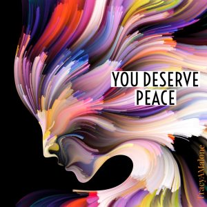 You deserve peace.  - Tracy A. Malone