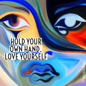 You hold your own hand. Love yourself.  - Tracy A. Malone