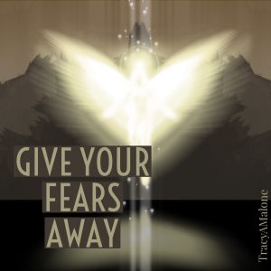 Give your fears away. - Tracy A. Malone
