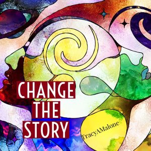 Change the story. - Tracy A. Malone