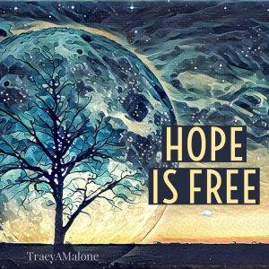 Hope is free. - Tracy A. Malone