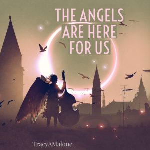 The angels are here for us.  - Tracy A. Malone