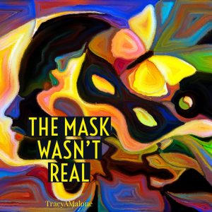 The mask wasn't real.  - Tracy A. Malone
