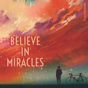 Believe in miracles. - Tracy A. Malone