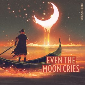 Even the moon cries.  - Tracy A. Malone