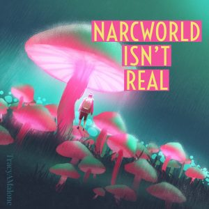 Narcworld isn't real. - Tracy A. Malone