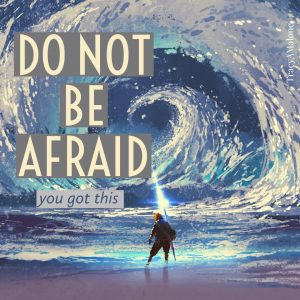 Do not be afraid. You got this.  - Tracy A. Malone