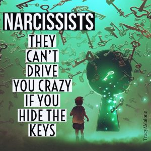 Narcissists, they can't drive you crazy if you hide the keys. - Tracy A. Malone