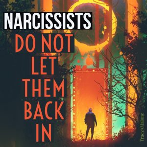 Narcissists, do not let them back in. - Tracy A. Malone