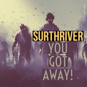 Surthriver: You got away!