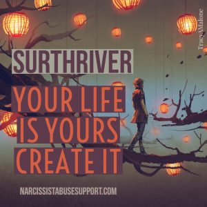 Surthriver: Your life is yours, create it. NarcissistAbuseSupport.com