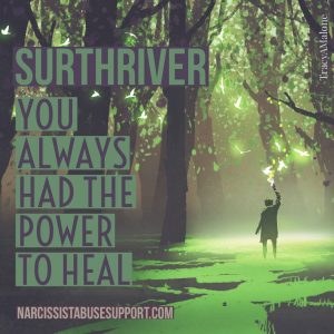 Surthriver: You always had the power to heal.  NarcissistAbuseSupport.com