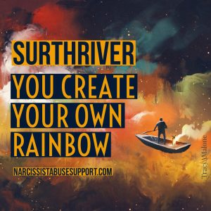 Surthriver: You create your own rainbow.  NarcissistAbuseSupport.com