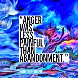 """Anger was less painful than abandonment."" - Kody Keplinger"