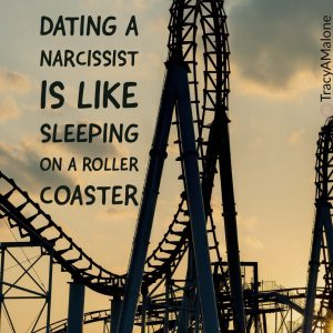 Dating a narcissist is like sleeping on a roller coaster.  - Tracy A. Malone