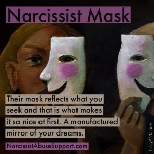 Narcissist Mask - Their mask reflects what you seek and that is what makes it so nice at first. A manufactured mirror of your dreams. - NarcissistAbuseSupport.com