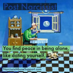 Post Narcissist - You find peace in being alone, like dating yourself. - NarcissistAbuseSupport.com