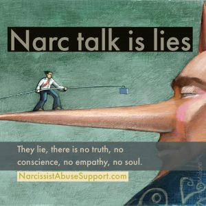 Narc Talk is Lies - They lie, there is no truth, no conscience, no empathy, no soul. - NarcissistAbuseSupport.com