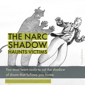 The Narc Shadow Haunts Victims - You must learn tools to cut the shadow of doom that follows you home. - NarcisssistAbuseSupport.com