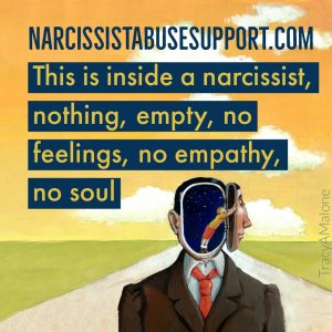 This is inside a narcissist, nothing, empty, no feelings, no empathy, no soul. - NarcissistAbuseSupport.com