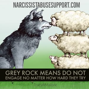 Grey rock means do not engage no matter how hard they try. - NarcissistAbuseSupport.com