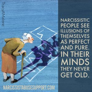 Narcissistic people see illusions of themselves as perfect and pure. In their minds they never get old. - NarcissistAbuseSupport.com