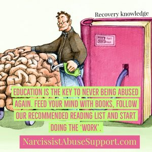 Education is the key to never being abuse again. Feed your mind with books, follow our recommended reading list and start doing the work. - NarcissistAbuseSupport.com