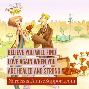 Believe you will find love again when you are healed and strong - NarcissistAbuseSupport.com