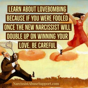 Learn about lovebombing because if you were fooled once the new narcissist will double up on winning your love. Be careful - NarcissistAbuseSupport.com