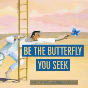 Be the butterfly you seek - NarcissistAbuseSupport.com