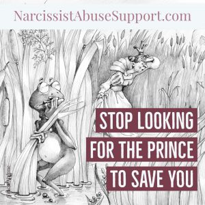 Stop looking for the prince to save you - NarcissistAbuseSupport.com