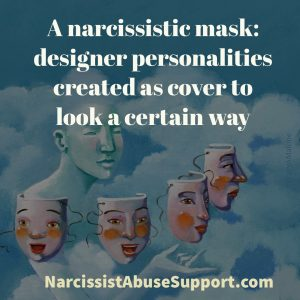 A narcissistic mask: designer personalities created as cover to look a certain way - NarcissistAbuseSupport.com