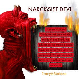 Narcissist Devil - Congratulations! You have just danced with the devil and lived. No education, no training could have prepared you for what happened. Yet you survived. Be proud and live well, you earned it. - NarcissistAbuseSupport.com