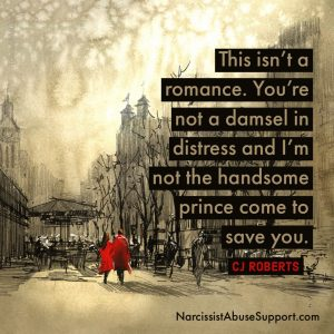 This isn't a romance. You're not a damsel in distress and I'm not the handsome prince come to save you. - CJ Roberts