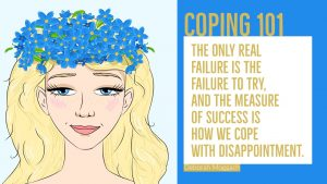 Coping 101: The only real failure is the failure to try, and the measure of success is how we cope with disappointment. - Tracy A. Malone