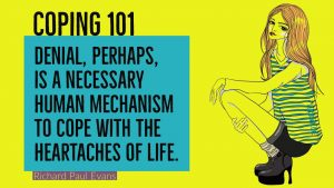 Coping 101: Denial, perhaps, is a necessary human mechanism to cope with the heartaches of life. - Richard Paul Evans