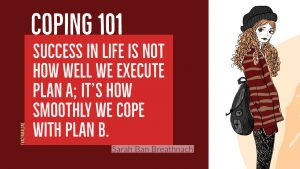 Coping 101: Success in life is not how well we execute plan A; It's how we cope with plan B. - Sarah Ban Breathnach