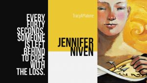 Every forty seconds, someone is left behind to cope with the loss. - Jennifer Niven